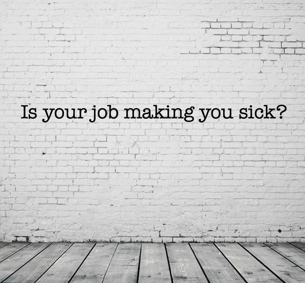 Are you sick of work or sick from work? 3 signs work is making you sick